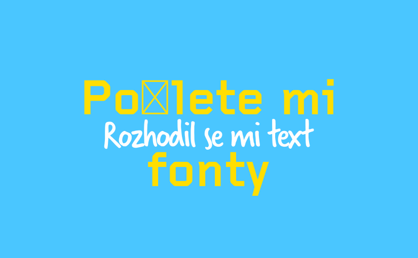 Rozhodil se mi text! Pošlete mi fonty